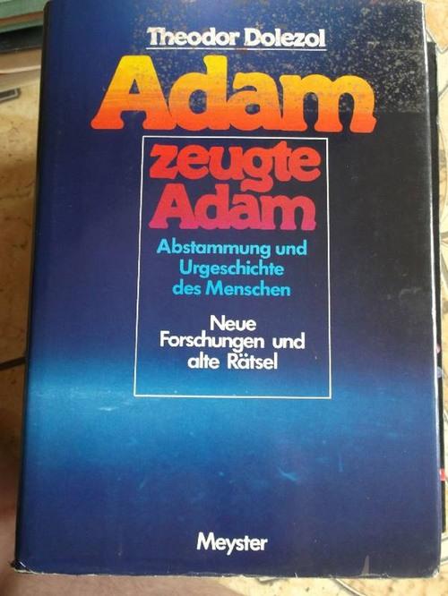 Adam zeugte Adam. Abstammung und Urgeschichte des Menschen. Neue Forschungen und alte Rätsel