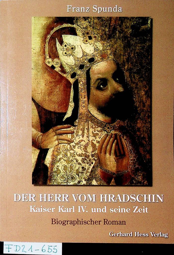 Der Herr vom Hradschin : Kaiser Karl IV. und seine Zeit ; biographischer Roman - Spunda, Franz