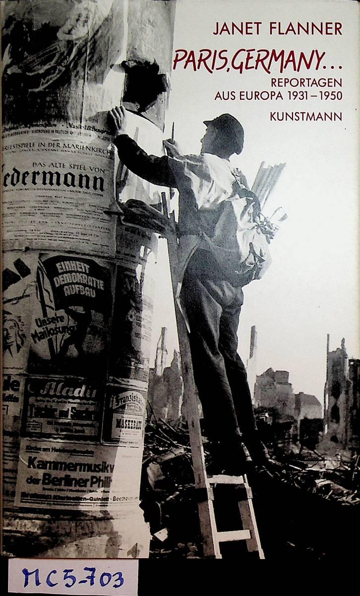 Paris, Germany ... : Reportagen aus Europa 1931 - 1950 / Janet Flanner. Mit Fotogr. von Werner Bischof, zsgestellt von Klaus Blanc. [Aus dem Amerikan. von Angelika Felenda] - Flanner, Janet