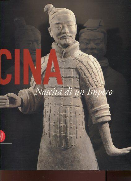 Cina. Nascita di un Impero. A cura di Lionello Lanciotti, Maurizio Scarpari.
