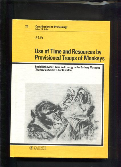 Use of time and resources by provisioned troops of monkeys: social behaviour, time, and energy in the Barbary Macaque (Macaca Sylvanus L.) at Gibraltar. Contributions to primatology ; Vol. 23 first Edition