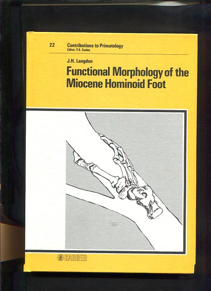 Functional morphology of the miocene hominoid foot. Contributions to primatology ; Vol. 22 first Edition