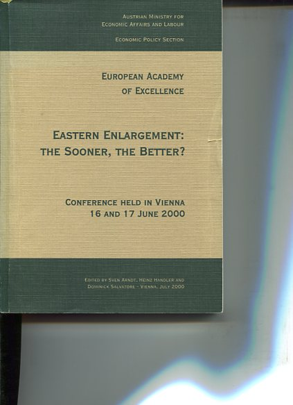 Eastern Enlargement: The Sooner, the Better? European Academy of Excellence. Conference  held in Vienna. 16 and 17 June 2000. first edition,