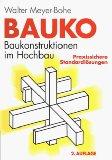BAUKO Baukonstruktionen im Hochbau. Praxissichere Standardlösungen 2., vollständig überarbeitete Auflage