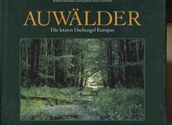 Auwälder. Die letzten DSschungel Europas. Erstauflage, EA