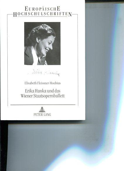 Erika Hanka und das Wiener Staatsopernballett: ein Abschnitt der österreichischen Ballettgeschichte von 1938 bis 1958. Europäische Hochschulschriften, Reihe 30, Band 64 Erstauflage EA