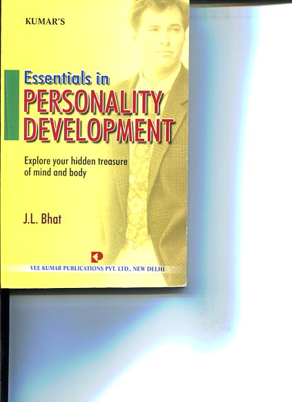 Kumar´s Essentials In Personality Development. Explore your hidden treasure of mind and body. first Edition