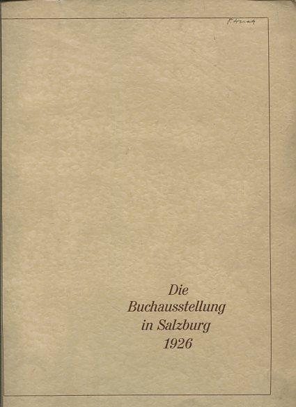 Die Buchausstellung in Salzburg. 31. Juli bis 22. Aug. 1926. Ein Sammelwerk für Buchbinder und Bibliophilen. Erstauflage, EA,