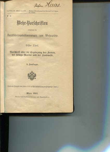 Wehr-Vorschriften enthaltend die Durchführungsbestimmungen zum Wehrgesetze Erster Theil. Vorschrift über die Ergänzung des Heeres der Kriegsmarine und der Landwehr. 2. Auflage
