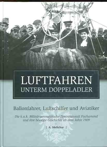 Luftfahren unterm Doppeladler - Die k. u. k. Militär-aeronautische Zentralanstalt Fischamend und ihre bewegte Geschichte ab dem Jahre 1909. Erstauflage, EA