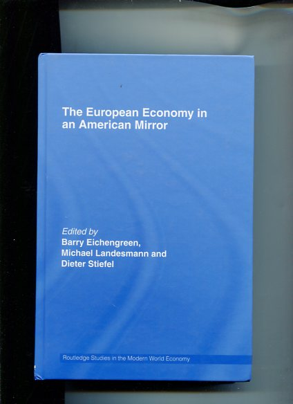 Eichengreen, Barry, Dieter Stiefel and Michael Landesmann: The European Economy in an American Mirror. Routledge Studies in the Modern World Economy. first Edition