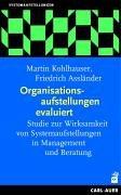 Kohlhauser, Martin und Friedrich Assländer: Organisationsaufstellungen evaluiert - Studie zur Wirksamkeit von Systemaufstellungen in Management und Beratung. Erstauflage, EA,