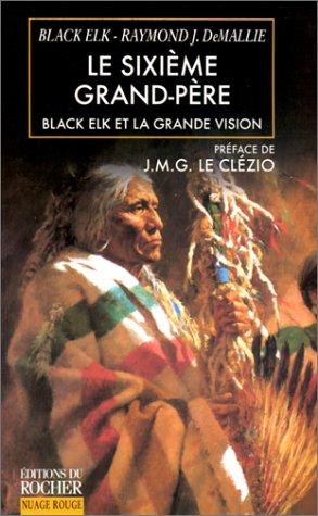 Le Sixième grand-père. Black elk la grande Vision. Préface de J. M. G. Le Clezio. first edition