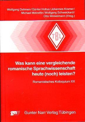 Was kann eine vergleichende romanische Sprachwissenschaft heute (noch) leisten ?. Romanistisches Kolloquium XX. - Tübinger Beiträge zur Linguistik ; 491. Erstauflage, EA