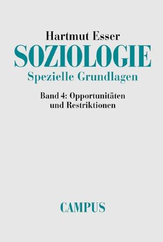 Soziologie - Band 4. - Opportunitäten und Restriktionen. Erstauflage, EA