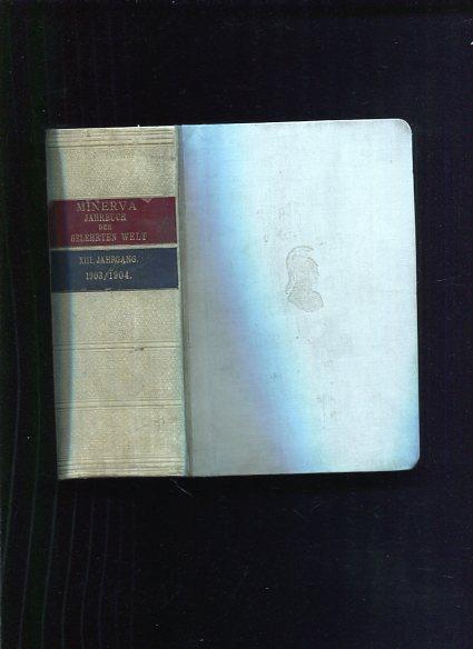 Minerva - Jahrbuch der gelehrten Welt 1903-1904 Dreizehnter Jahrgang. Erstauflage, EA