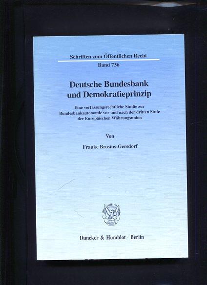 Deutsche Bundesbank und Demokratieprinzip eine verfassungsrechtliche Studie zur Bundesbankautonomie. vor und nach der dritten Stufe der europäischen Währungsunion Erstauflage, EA