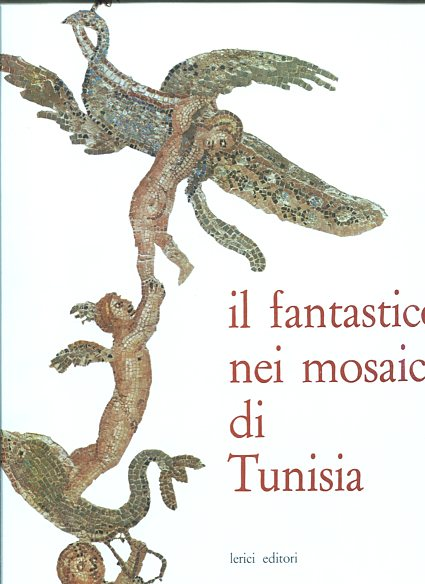 Il Fantastico neu Mosaici di Tunisia. first Edition