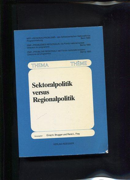 Sektoralpolitik versus Regionalpolitik. Erstauflage, EA,