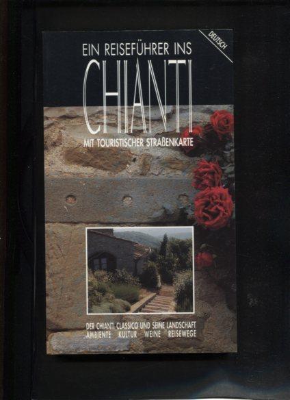 Reiseführer ins Chianti. Der Chianti Classico und seine Landschaft. Ambiente, Kultur, Weine, Reisewege. ohne Angabe