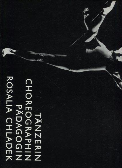 Tänzerin, Choreographin, Pädagogin Rosalia Chladek. Erstauflage, EA