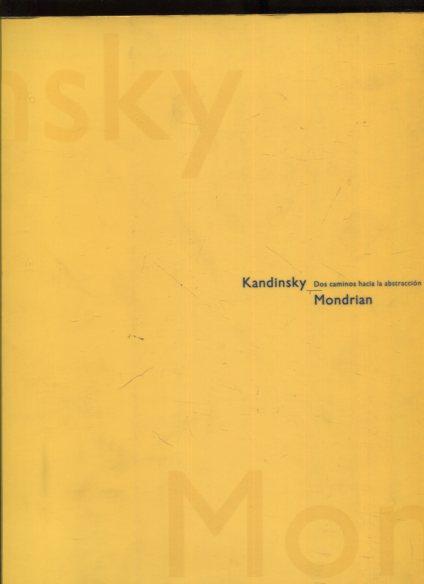 Kandinsky - Mondrian Dos caminos hacia la abstraccion. Madrid 16. Sept. - 13. Nov. 1994, Barcelona 25. Nov. 1994 - 22 Jan. 1995. first Edition