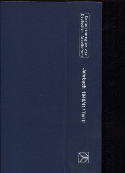 Jahrbuch 1940/41 Teilband II Sozialstrategien der Deutschen Arbeitsfront. Reprint-Ausgabe