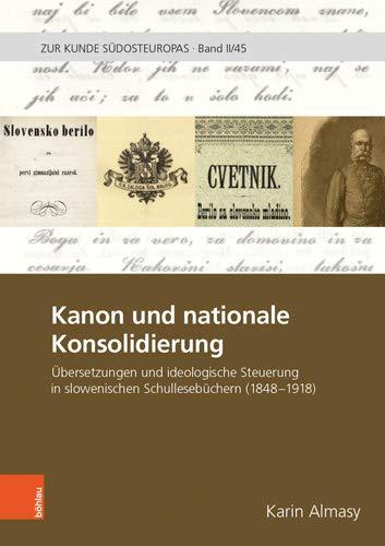 Kanon und nationale Konsoldierung - Übersetzungen und ideologische Steuerung in slowenischen Schullesebüchern 1848-1918. Zur Kunde Südosteuropas / 2 ; 45. Erstauflage, EA