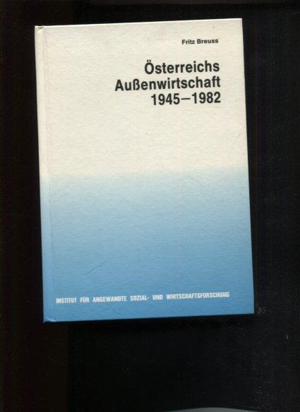 Österreichs Aussenwirtschaft 1945 - 1982. Hrsg. vom Inst. für Angewandte Sozial- u. Wirtschaftsforschung Erstauflage, EA