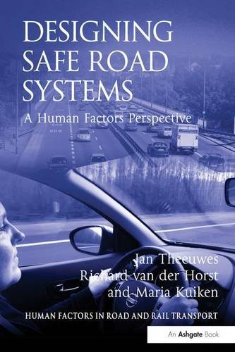 Designing Safe Road Systems - A Human Factors Perspective. Jan Theeuwes, Richard Van Der Horst and Maria Kuiken. Human Factors in Road and Rail Transport. first Edition