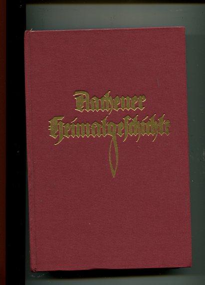 Aachener Heimatgeschichte. im Auftr. d. Stadt Aachen u.d. Landkreises Aachen u. in Gemeinschaft mit zahlr. Fachleuten hrsg. von Albert Huyskens. Nachdruck der Ausgabe Aachen, LaRuelle, 1924
