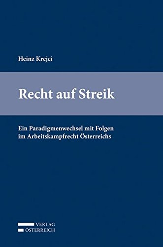 Recht auf Streik - Ein Paradigmenwechsel mit Folgen im Arbeitskampfrecht Österreichs - Monografie. Erstauflage, EA