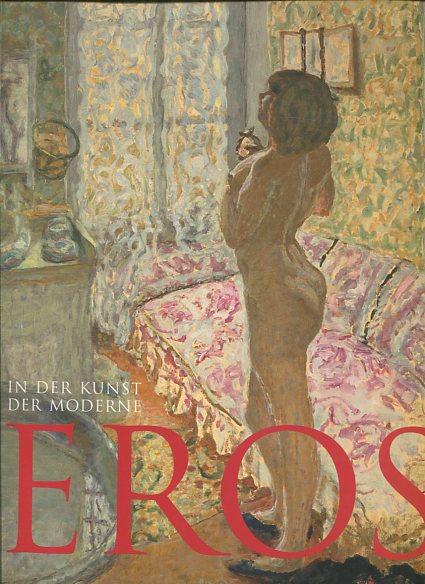 Eros in der Kunst der Moderne. Ausstellung 1. März - 22. Juli 2007. Erstauflage, EA