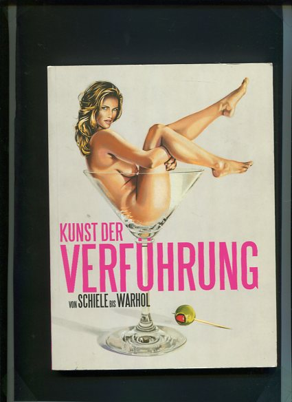 Kunst der Verführung - von Schiele bis Warhol. Katalog zur Ausstellung, Tulln - Minoritenkloster und Egon Schile Museum, 4. Mai bis 29. Juli 2007. Erstauflage, EA