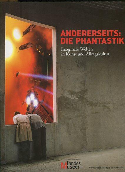 Andererseits: Die Phantastik - Imaginäre Welten in Kunst und Alltagskultur. Erstauflage, EA