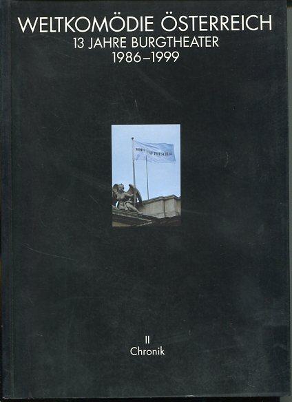 Weltkomödie Österreich - 13 Jahre Burgtheater. 1986-1999 - 2 Bände. Band 1: Bilder, Band 2: Chronik. Erstauflage, EA,