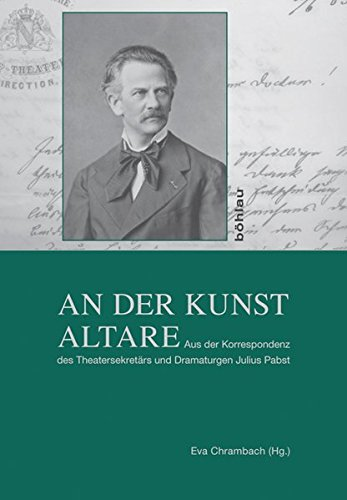 An der Kunst Altare - Aus der Korrespondenz des Theatersekretärs und Dramaturgen Julius Pabst. Erstauflage, EA