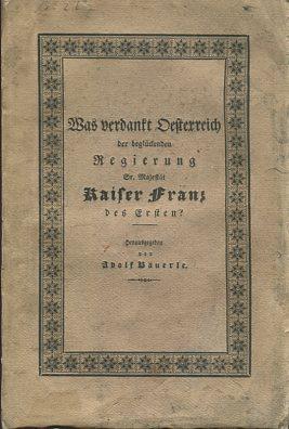 Was verdankt Oesterreich der beglückenden Regierung Sr. Majestät Kaiser Franz des Ersten ?. mit drei Kupferstichen. Erstauflage, EA