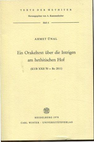 Ein Orakeltext über die Intrigen am hethitischen Hof - (KUB XXII 70= Bo 2011). Texte der Hethiter Heft 6. Erstauflage, EA
