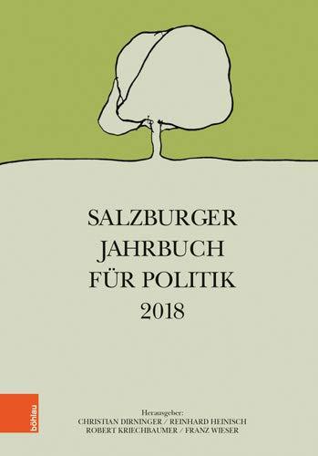 Salzburger Jahrbuch für Politik 2018. Schriftenreihe des Forschungsinstitutes für Politisch-Historische Studien der Dr.-Wilfried-Haslauer-Bibliothek, Salzburg ; Band 72,1. Erstauflage, EA