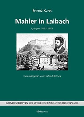Kuret, Primoz: Mahler in Laibach - Ljubljana 1881 - 1882. [Übers. aus dem Slowen.: Elisabeth Seitz] / Wiener Schriften zur Stilkunde und Aufführungspraxis / Sonderband ; 3. Verbesserte und erw. Bearb. der Orig.-Ausgabe