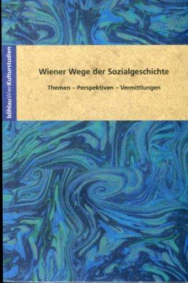 Wiener Wege der Sozialgeschichte - Themen - Perspektiven - Vermittlungen. Institut für Wirtschafts- und Sozialgeschichte, Universität Wien  Kulturstudien ; Bd. 30. Erstauflage, EA