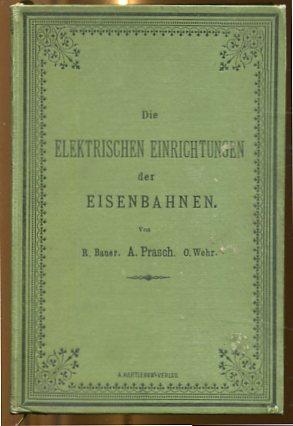 Die elektrischen Einrichtungen der Eisenbahnen -Eine Anleitung zum Selbst-Studium der Telegraphen-, Telephon- und Elektrischen Signal-Einrichtungen. mit 275 Abbildungen. Erstauflage, EA