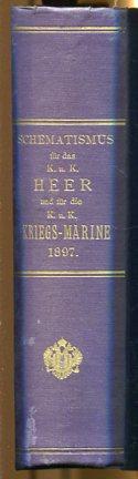 Schematismus für das Kaiserliche und Königliche Heer und für die K. u. K. Kriegsmarine 1897. amtliche Ausgabe. Erstauflage, EA