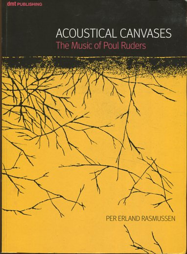 Rasmussen, Erland: Acoustical Canvases - The Music of Poul Rounders. up to and including the Handmaid´s Tale. first Edition