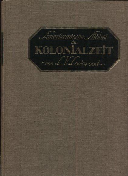 Lokwood, L. V.: Amerikanische Möbel der Kolonialzeit gekürzte und nur für Deutschland bestmmte Ausgabe.
