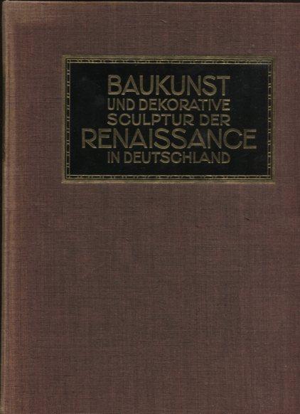 Baukunst und dekorative Sculptur der Renaissance in Deutschland. erster Band Erstauflage