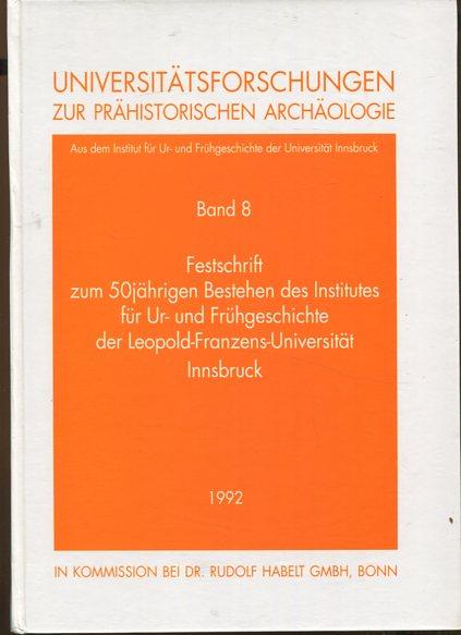 Festschrift zum 50jährigen Bestehen des Institutes für Ur- und Frühgeschichte der Leopold-Franzens-Universität Innsbruck. Universitätsforschungen zur prähistorischen Archäologie Band 8. Erstauflage, EA