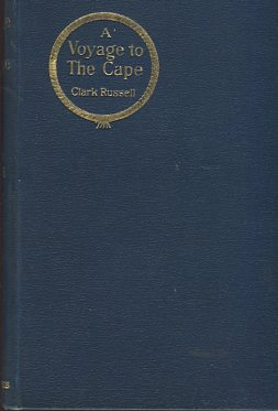 Russel, Clark: A Voyage to the Cape. first Edition