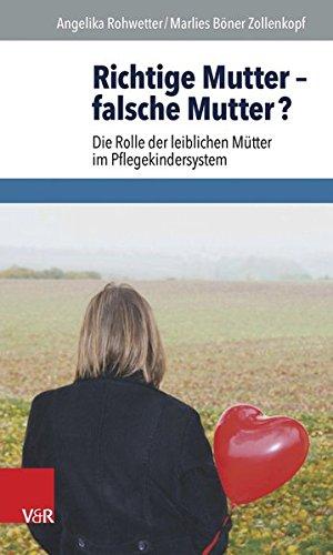Richtige Mutter - falsche Mutter ? - Die Rolle der leiblichen Mütter im Pflegekindersystem. Erstauflage, EA